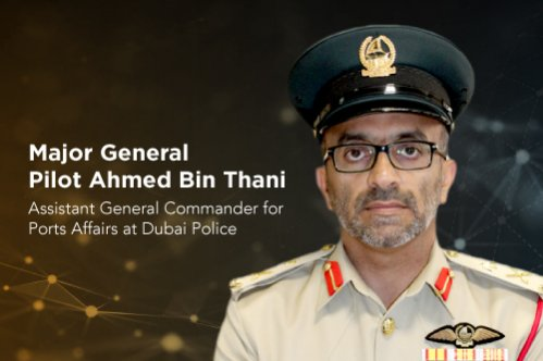Major General Pilot Ahmed Bin Thani, Assistant General Commander for Ports Affairs at Dubai Police